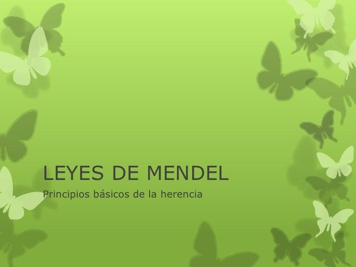 LEYES DE MENDELPrincipios básicos de la herencia