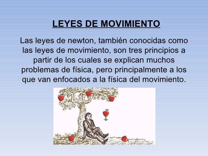 LEYES DE MOVIMIENTO Las leyes de newton, también conocidas como las leyes de movimiento, son tres principios a partir de l...
