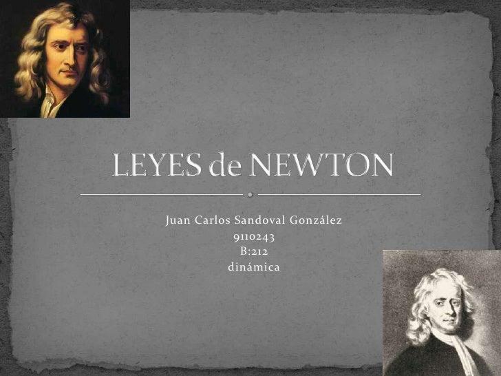 Juan Carlos Sandoval González<br />9110243<br />B:212<br />dinámica<br />LEYES de NEWTON<br />
