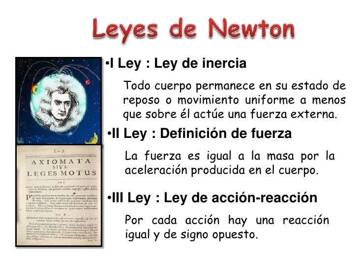 Leyes de Newton<br /><ul><li>I Ley : Ley de inercia</li></ul>Todo cuerpo permanece en su estado de reposo o movimiento uni...