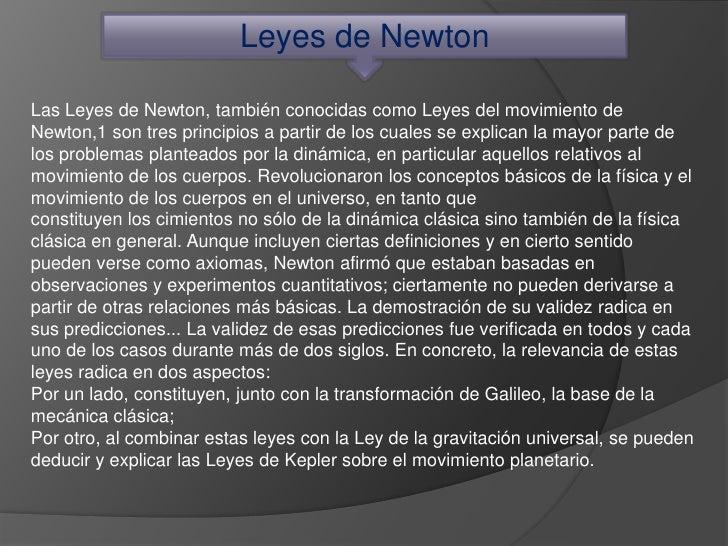Leyes de NewtonLas Leyes de Newton, también conocidas como Leyes del movimiento deNewton,1 son tres principios a partir de...