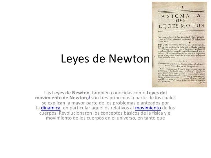 Leyes de Newton    Las Leyes de Newton, también conocidas como Leyes delmovimiento de Newton,1 son tres principios a parti...
