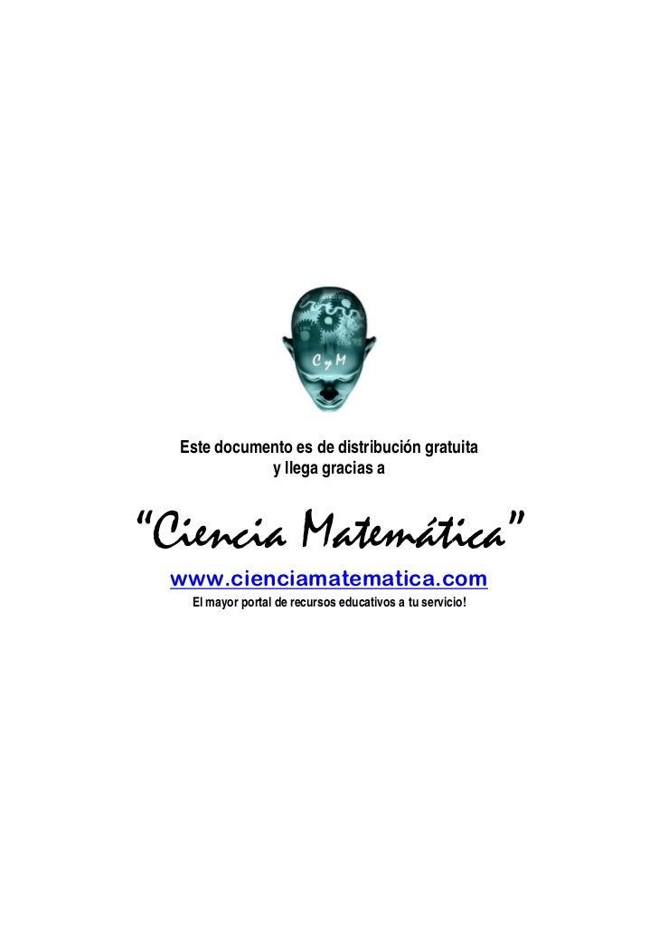 """Este documento es de distribución gratuita             y llega gracias a""""Ciencia Matemática"""" www.cienciamatematica.com   E..."""