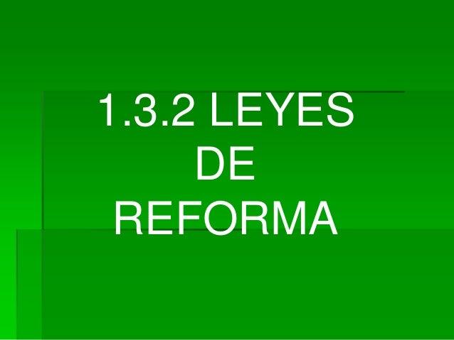 1.3.2 LEYES     DE REFORMA