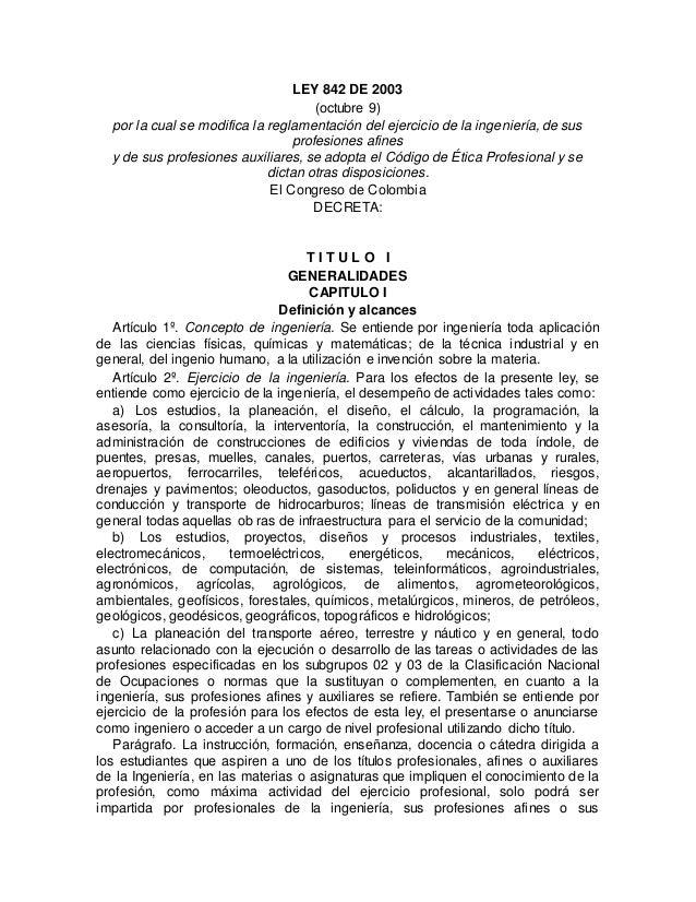 LEY 842 DE 2003 (octubre 9) por la cual se modifica la reglamentación del ejercicio de la ingeniería, de sus profesiones a...