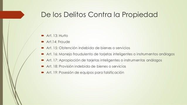 De los Delitos Contra la Propiedad  Art. 13: Hurto  Art.14: Fraude  Art. 15: Obtención indebida de bienes o servicios ...