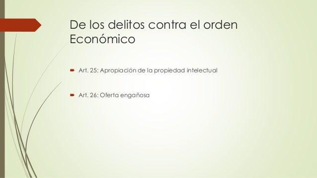 De los delitos contra el orden Económico  Art. 25: Apropiación de la propiedad intelectual  Art. 26: Oferta engañosa