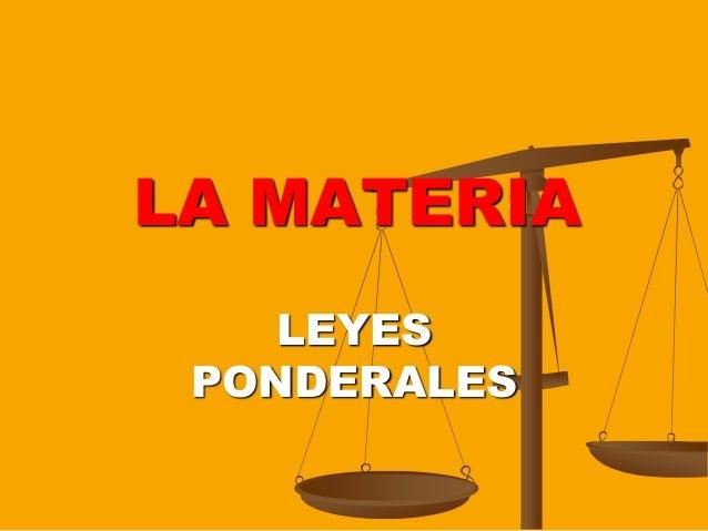 LA MATERIA    LEYES PONDERALES