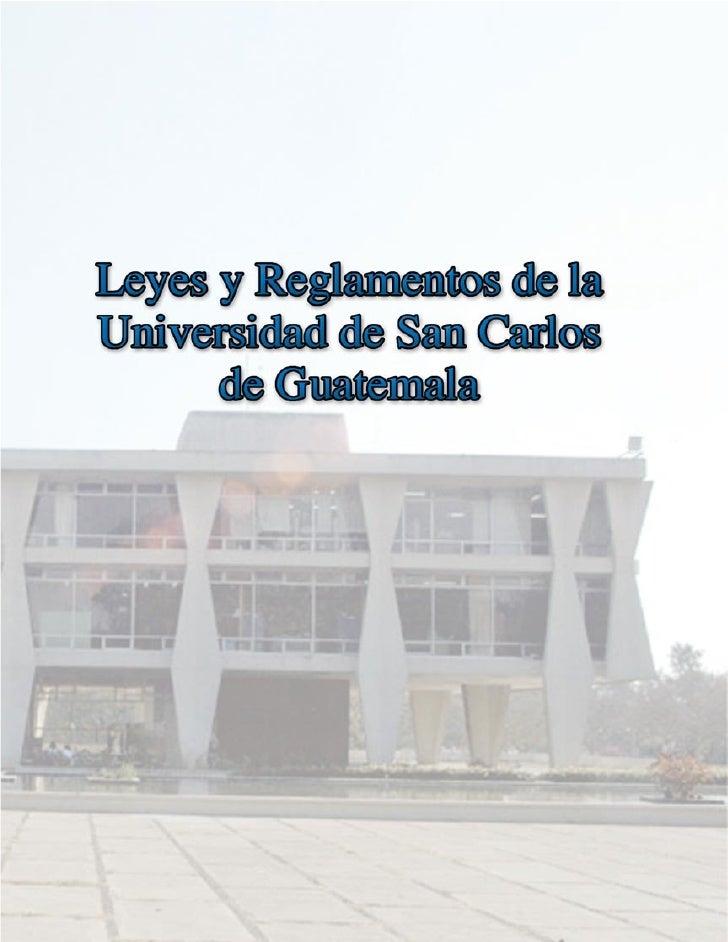 Universidad de San Carlos de Guatemala       Dirección de Asuntos JurídicosLeyes y Reglamentos de laUniversidad de San Car...