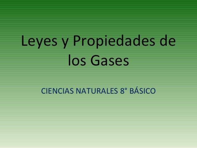 Leyes y Propiedades de       los Gases  CIENCIAS NATURALES 8° BÁSICO