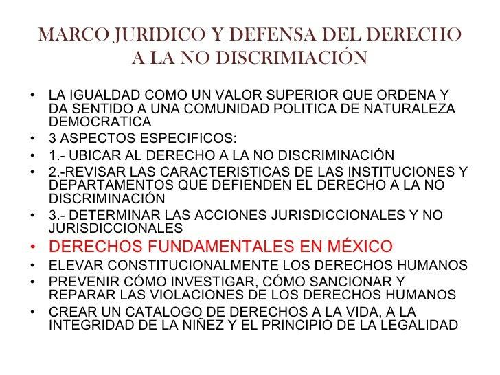 MARCO JURIDICO Y DEFENSA DEL DERECHO        A LA NO DISCRIMIACIÓN• LA IGUALDAD COMO UN VALOR SUPERIOR QUE ORDENA Y  DA SEN...