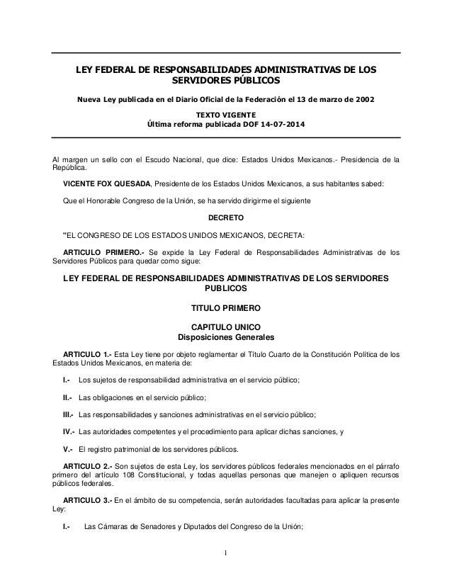 1 LEY FEDERAL DE RESPONSABILIDADES ADMINISTRATIVAS DE LOS SERVIDORES PÚBLICOS Nueva Ley publicada en el Diario Oficial de ...