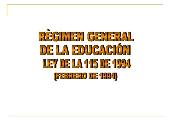 RÈGIMEN GENERAL DE LA EDUCACIÓN LEY DE LA 115 DE 1994 (FEBRERO DE 1994)