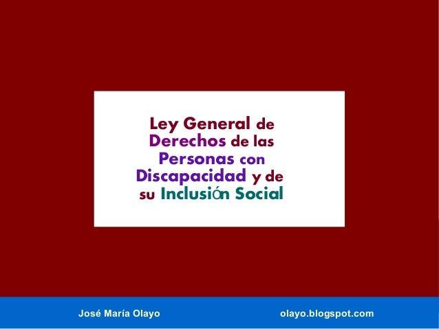 Ley General de Derechos de las Personas con Discapacidad y de su Inclusión Social  José María Olayo  olayo.blogspot.com