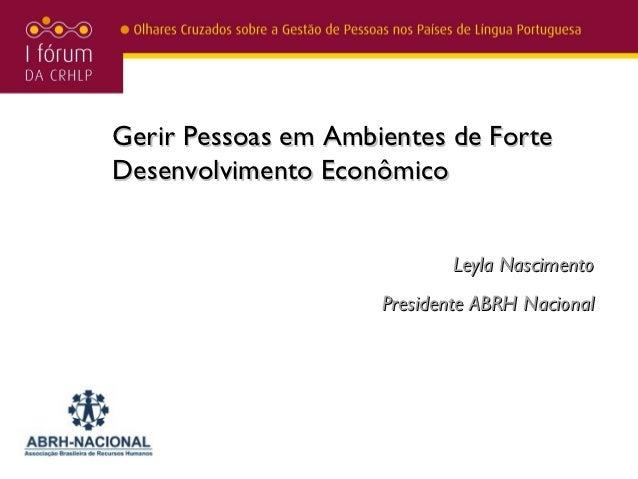 Gerir Pessoas em Ambientes de ForteDesenvolvimento Econômico                             Leyla Nascimento                 ...