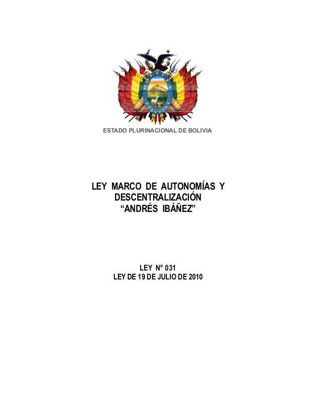 """ESTADO PLURINACIONAL DE BOLIVIALEY MARCO DE AUTONOMÍAS Y    DESCENTRALIZACIÓN     """"ANDRÉS IBÁÑEZ""""            LEY N° 031   ..."""