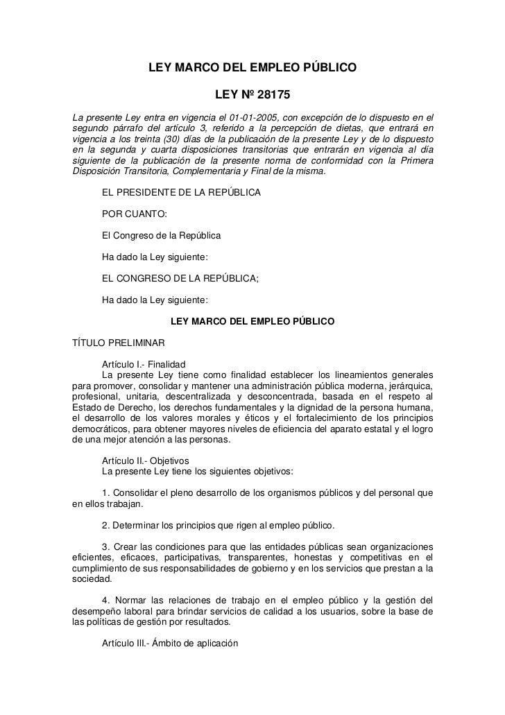 LEY MARCO DEL EMPLEO PÚBLICO                                   LEY Nº 28175La presente Ley entra en vigencia el 01-01-2005...