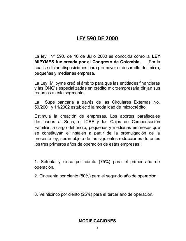 LEY 590 DE 2000 La ley Nº 590, de 10 de Julio 2000 es conocida como la LEY MIPYMES fue creada por el Congreso de Colombia....