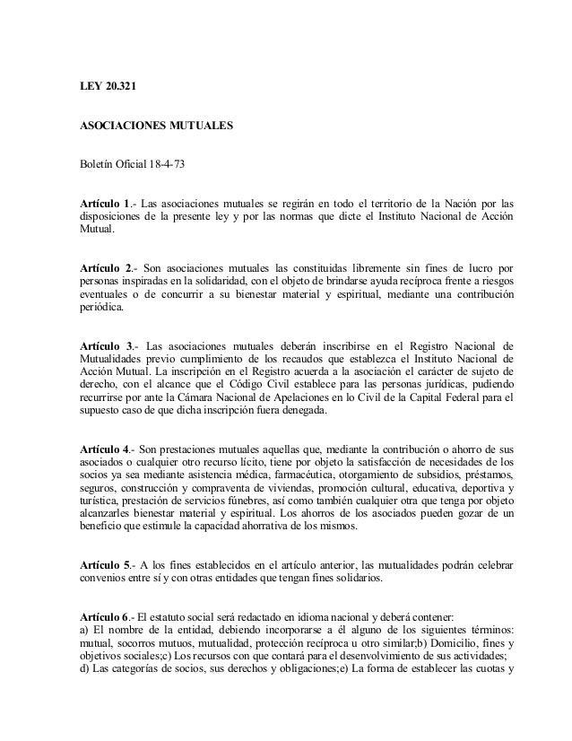 LEY 20.321ASOCIACIONES MUTUALESBoletín Oficial 18-4-73Artículo 1.- Las asociaciones mutuales se regirán en todo el territo...