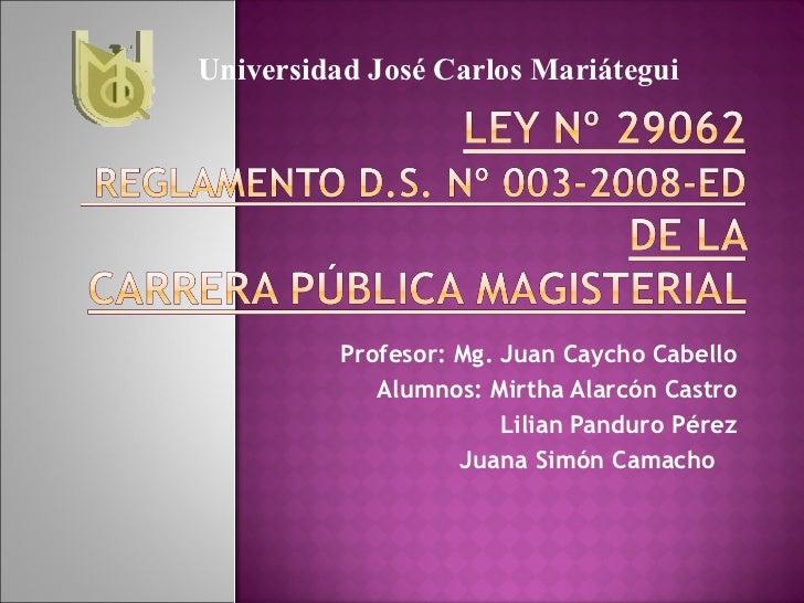 Profesor: Mg. Juan Caycho Cabello Alumnos: Mirtha Alarcón Castro Lilian Panduro Pérez Juana Simón Camacho  Universidad Jos...