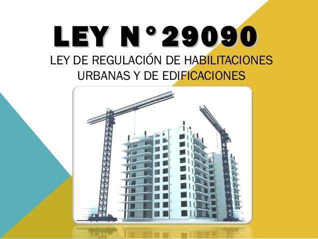 LEY N°29090LEY N°29090 LEY DE REGULACIÓN DE HABILITACIONES URBANAS Y DE EDIFICACIONES