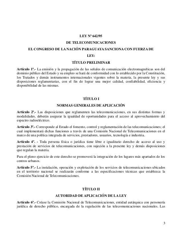 LEY Nº 642/95 DE TELECOMUNICACIONES EL CONGRESO DE LA NACIÓN PARAGUAYA SANCIONA CON FUERZA DE LEY: TÍTULO PRELIMINAR Artíc...