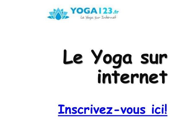 Le Yoga sur  internet  Inscrivez-vous ici!