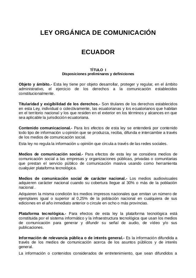 LEY ORGÁNICA DE COMUNICACIÓNECUADORTÍTULO IDisposiciones preliminares y definicionesObjeto y ámbito.- Esta ley tiene por o...