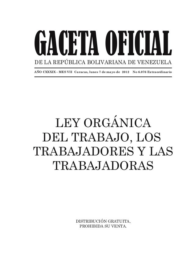 GACETA OFICIALDE LA REPÚBLICA BOLIVARIANA DE VENEZUELA LEY ORGÁNICA DEL TRABAJO, LOS TRABAJADORES Y LAS TRABAJADORAS DISTR...