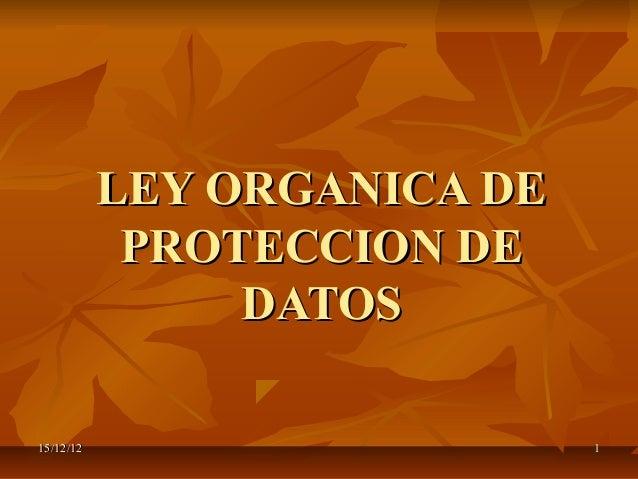 LEY ORGANICA DE            PROTECCION DE                DATOS15/12/12                     1