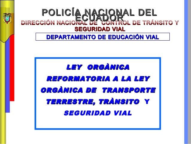 POLICÍA NACIONAL DEL ECUADOR DIRECCIÓN NACIONAL DE CONTROL DE TRÁNSITO Y SEGURIDAD VIAL DEPARTAMENTO DE EDUCACIÓN VIAL  LE...