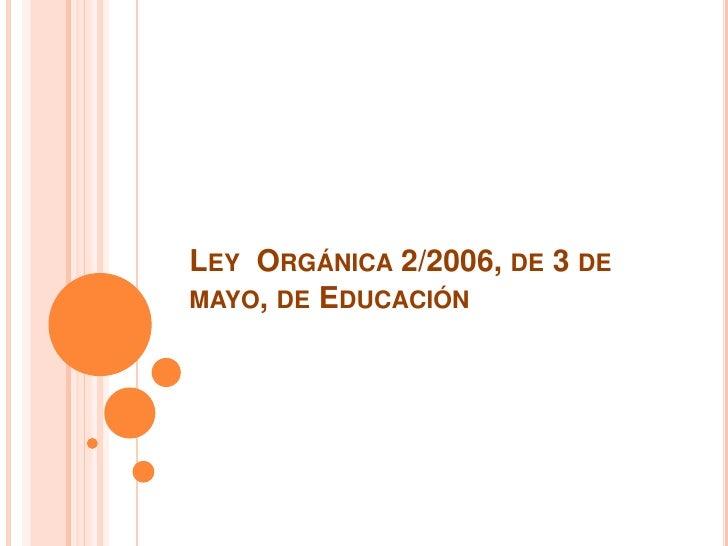 Ley  Orgánica 2/2006, de 3 de mayo, de Educación<br />