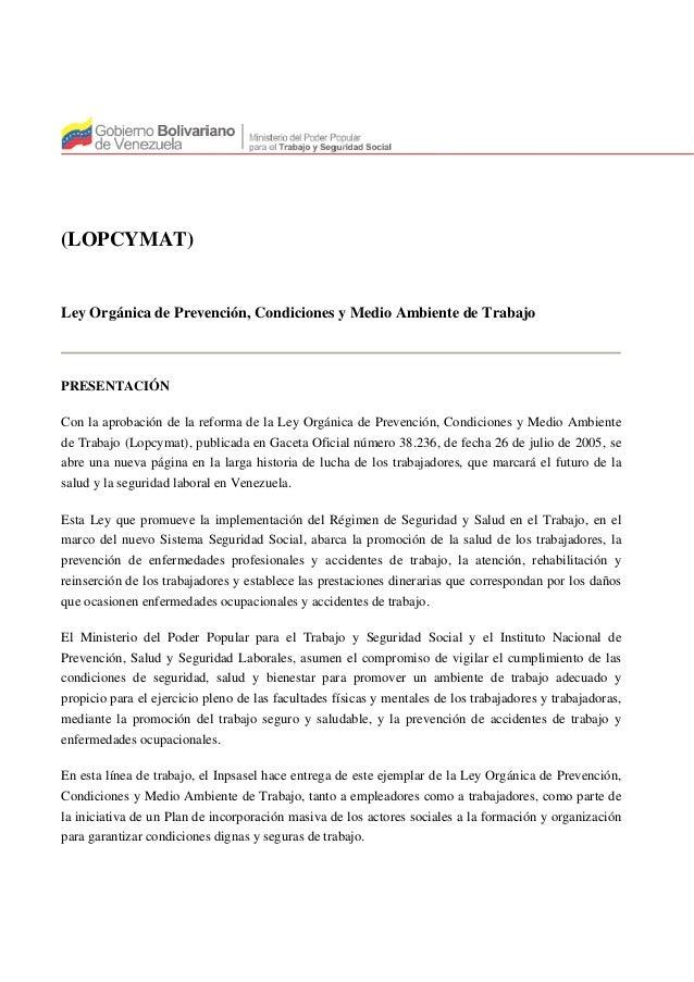 (LOPCYMAT) Ley Orgánica de Prevención, Condiciones y Medio Ambiente de Trabajo PRESENTACIÓN Con la aprobación de la reform...