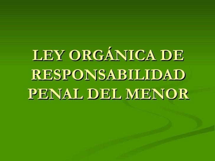 LEY ORGÁNICA DE RESPONSABILIDAD PENAL DEL MENOR
