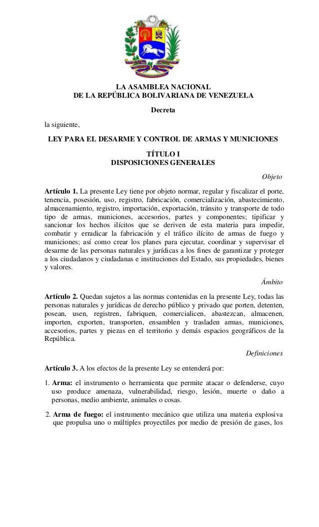 LA ASAMBLEA NACIONAL DE LA REPÚBLICA BOLIVARIANA DE VENEZUELA Decreta la siguiente, LEY PARA EL DESARME Y CONTROL DE ARMAS...