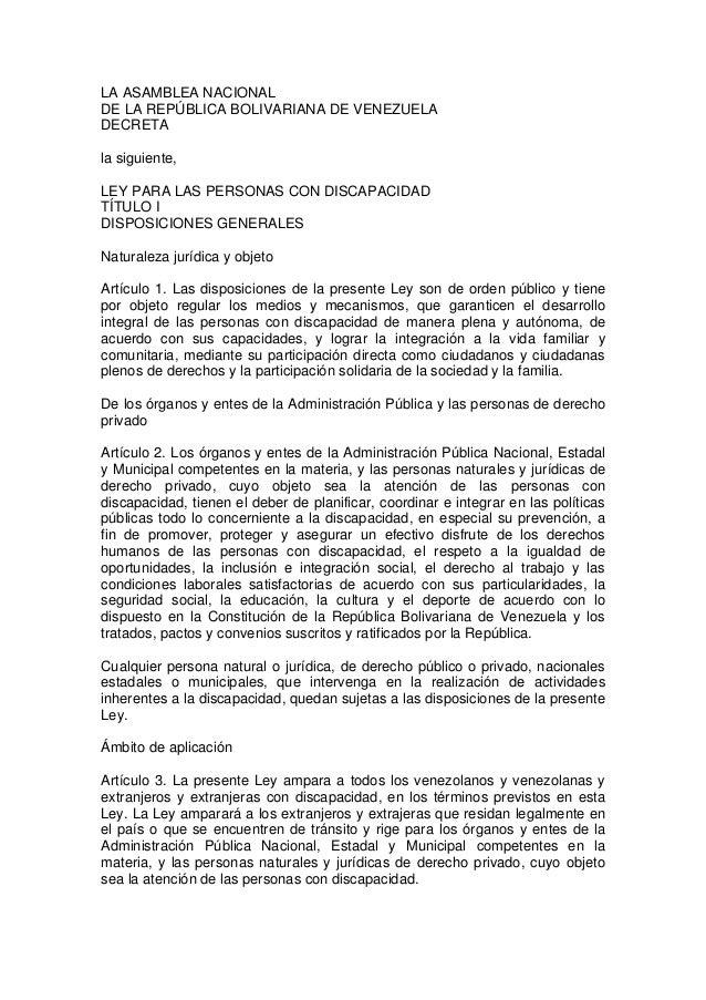 LA ASAMBLEA NACIONAL DE LA REPÚBLICA BOLIVARIANA DE VENEZUELA DECRETA la siguiente, LEY PARA LAS PERSONAS CON DISCAPACIDAD...