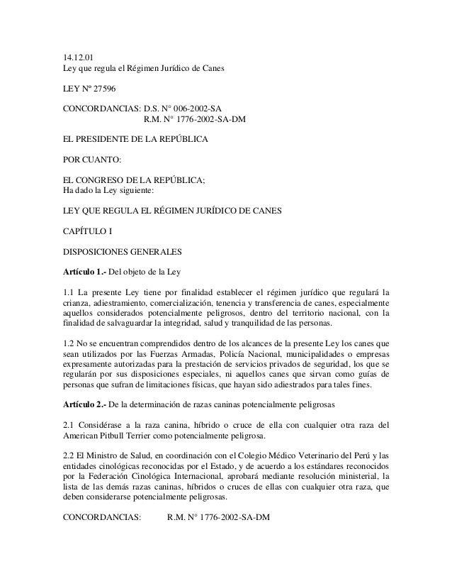 14.12.01 Ley que regula el Régimen Jurídico de Canes LEY Nº 27596 CONCORDANCIAS: D.S. N° 006-2002-SA R.M. N° 1776-2002-SA-...
