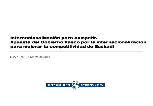 Internacionalización para competir.Apuesta del Gobierno Vasco por la internacionalizaciónpara mejorar la competitividad de...