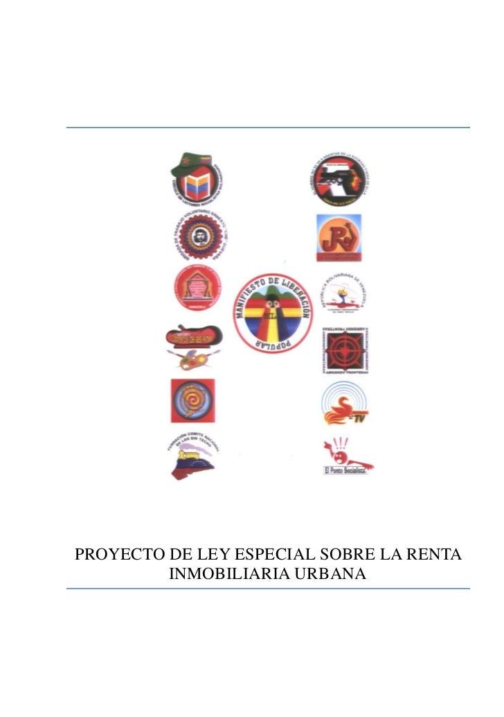PROYECTO DE LEY ESPECIAL SOBRE LA RENTA         INMOBILIARIA URBANA