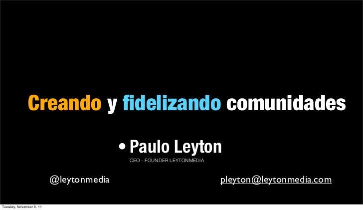Creando y fidelizando comunidades                                         • Paulo Leyton                                   ...
