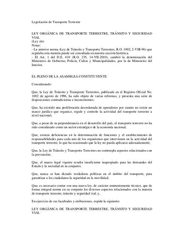Legislación de Transporte Terrestre LEY ORGÁNICA DE TRANSPORTE TERRESTRE, TRÁNSITO Y SEGURIDAD VIAL (Ley s/n) Notas: - La ...
