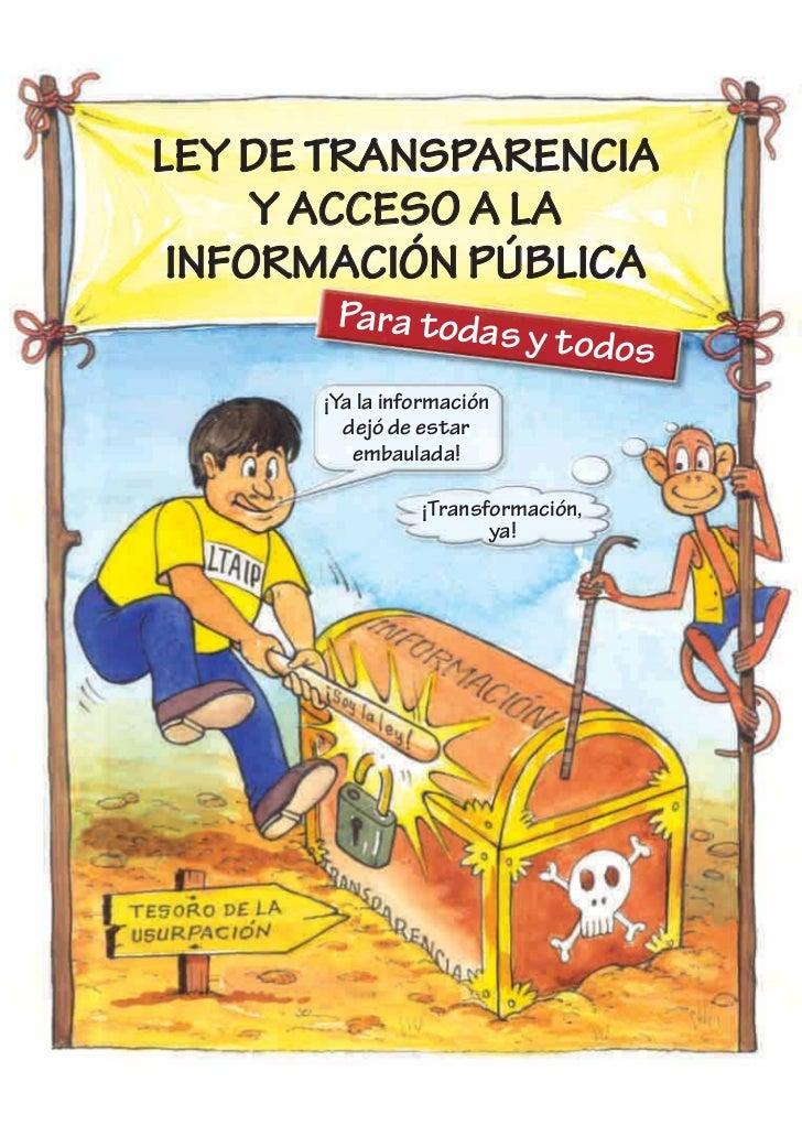 LEY DE TRANSPARENCIA     Y ACCESO A LA INFORMACIÓN PÚBLICA       Para todas                  y          todos      ¡Ya la ...