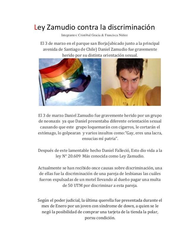 Ley Zamudio contra la discriminación Integrantes: Cristóbal Gracia & Francisca Núñez El 3 de marzo en el parque san Borja(...