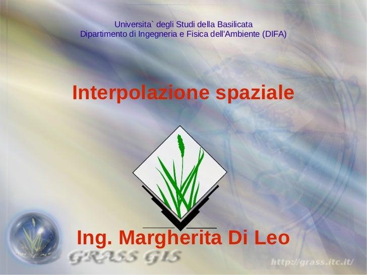 Universita` degli Studi della BasilicataDipartimento di Ingegneria e Fisica dellAmbiente (DIFA)Interpolazione spazialeIng....