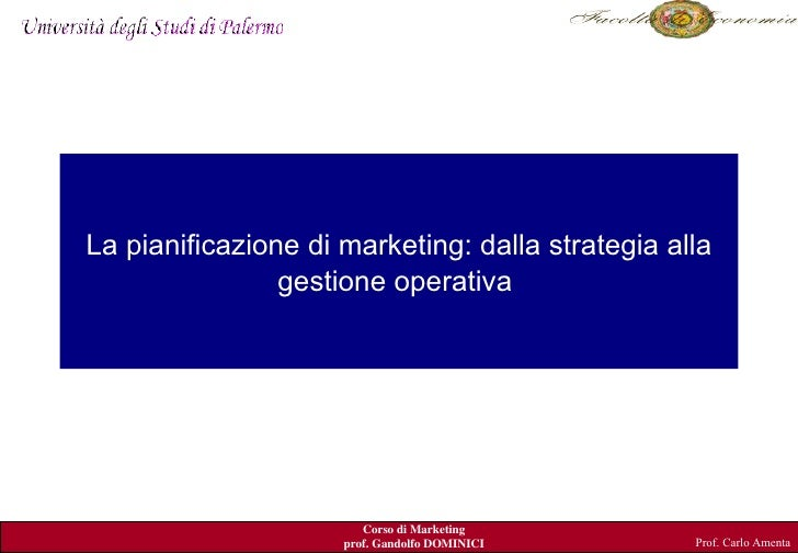 La pianificazione di marketing: dalla strategia alla gestione operativa  Prof. Carlo Amenta
