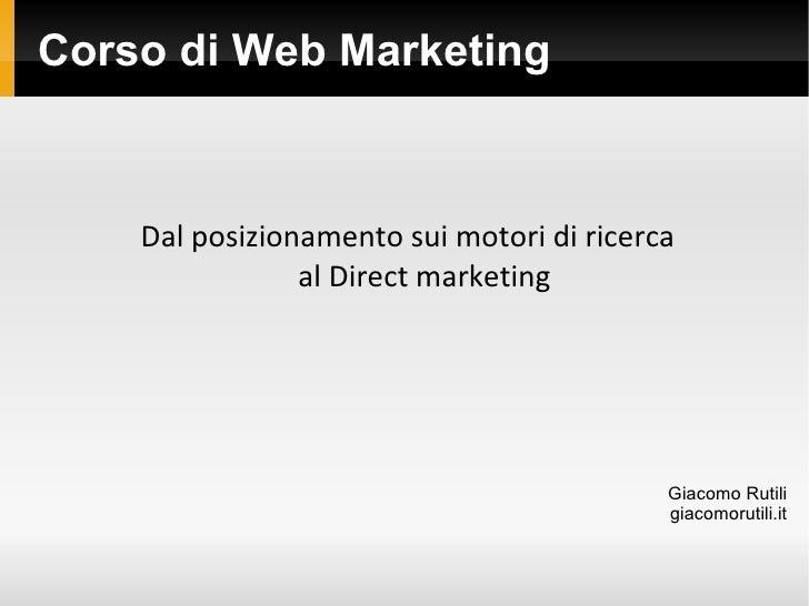 Corso di Web Marketing Dal posizionamento sui motori di ricerca  al Direct marketing Giacomo Rutili giacomorutili.it