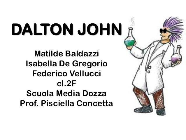 DALTON JOHN Matilde Baldazzi Isabella De Gregorio Federico Vellucci cl.2F Scuola Media Dozza Prof. Pisciella Concetta