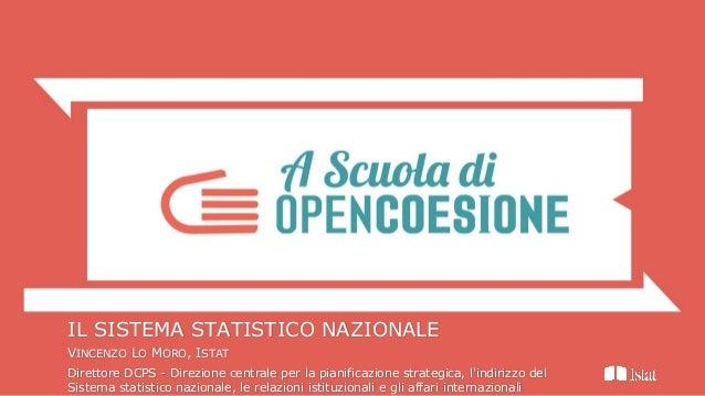 IL SISTEMA STATISTICO NAZIONALE VINCENZO LO MORO, ISTAT Direttore DCPS - Direzione centrale per la pianificazione strategi...