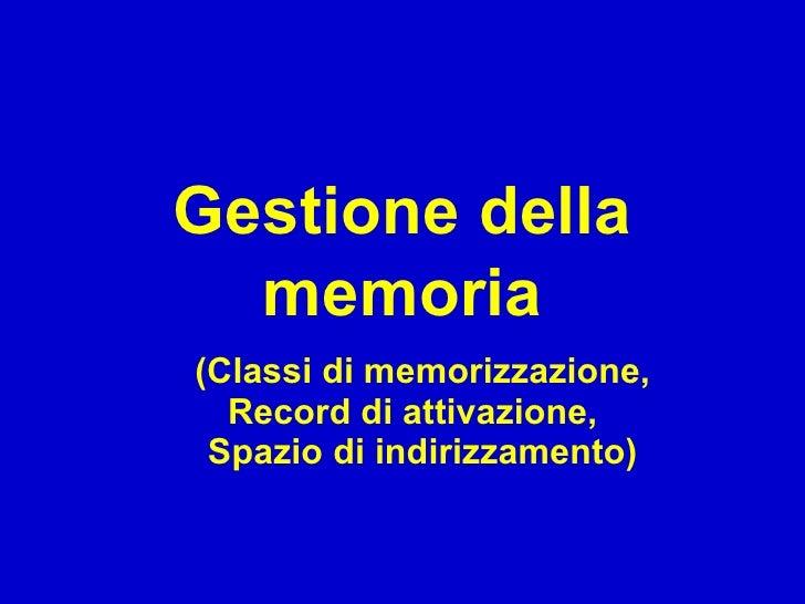 Gestione della   memoria (Classi di memorizzazione,   Record di attivazione,  Spazio di indirizzamento)