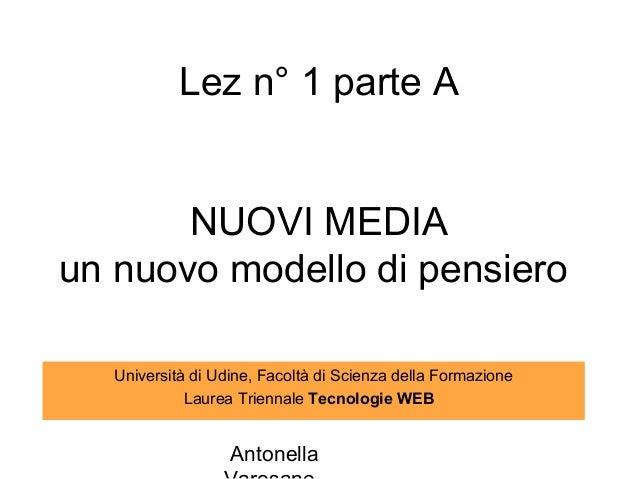 Lez n° 1 parte A       NUOVI MEDIAun nuovo modello di pensiero   Università di Udine, Facoltà di Scienza della Formazione ...